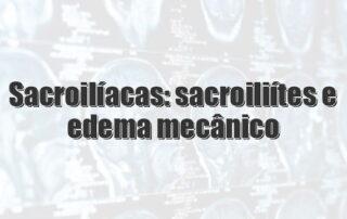 Sacroilíacas: sacroiliítes e edema mecânico